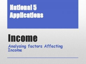National 5 Applications Income Analysing factors Affecting Income