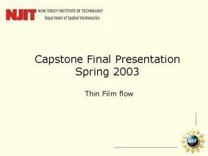 Capstone Final Presentation Spring 2003 Thin Film flow