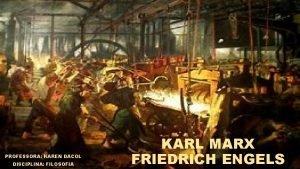 PROFESSORA KAREN DACOL DISCIPLINA FILOSOFIA KARL MARX FRIEDRICH