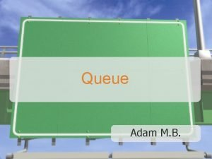 Queue Adam M B DEFINITION Queue queue is