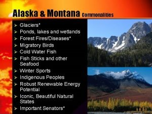 Alaska Montana Commonalities Glaciers Ponds lakes and wetlands