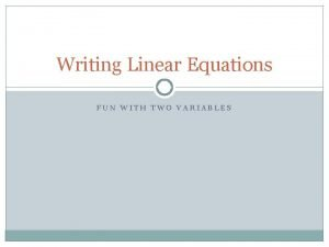 Writing Linear Equations FUN WITH TWO VARIABLES Writing