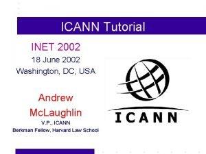 ICANN Tutorial INET 2002 18 June 2002 Washington