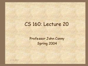 CS 160 Lecture 20 Professor John Canny Spring