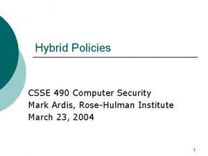 Hybrid Policies CSSE 490 Computer Security Mark Ardis