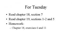 For Tuesday Read chapter 18 section 7 Read