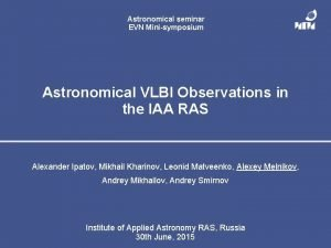Astronomical seminar EVN Minisymposium Astronomical VLBI Observations in