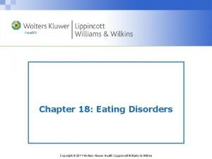 Chapter 18 Eating Disorders Copyright 2011 Wolters Kluwer