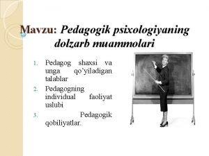 Mavzu Pedagogik psixologiyaning dolzarb muammolari Pedagog shaxsi va
