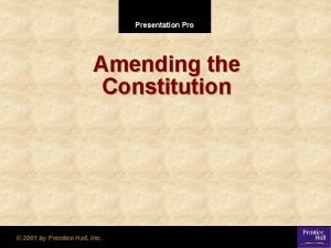 Presentation Pro Amending the Constitution 2001 by Prentice