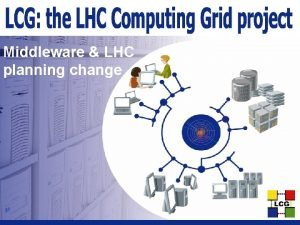 Middleware LHC planning change Middleware Planning Early maintenance