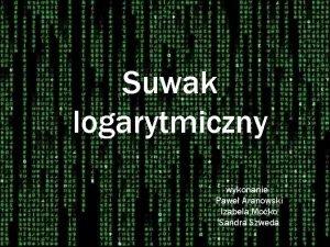 Suwak logarytmiczny wykonanie Pawe Aranowski Izabela Moko Sandra