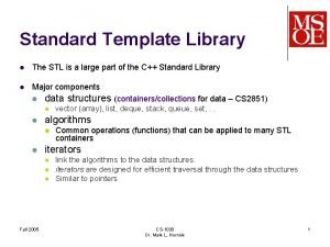 Standard Template Library l The STL is a