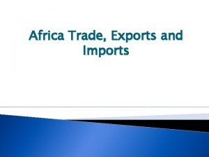 Africa Trade Exports and Imports Introduction The Africa