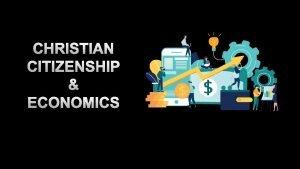 CHRISTIAN CITIZENSHIP ECONOMICS DUAL CITIZENSHIP BEING A GOOD