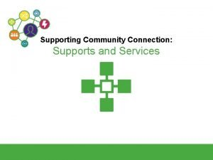 Supporting Community Connection Supports and Services SUPPORTING COMMUNITY
