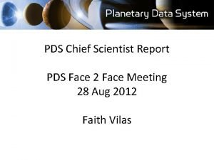 PDS Chief Scientist Report PDS Face 2 Face