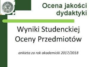 Ocena jakoci dydaktyki Wyniki Studenckiej Oceny Przedmiotw ankieta