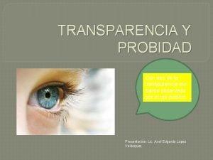 TRANSPARENCIA Y PROBIDAD Con eso de la transparencia