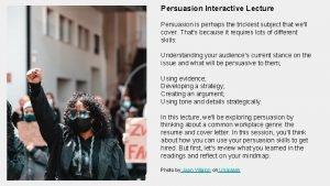 Persuasion Interactive Lecture Persuasion is perhaps the trickiest