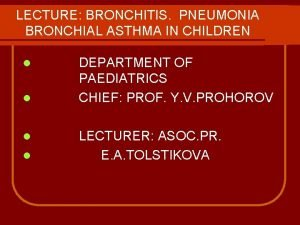 LECTURE BRONCHITIS PNEUMONIA BRONCHIAL ASTHMA IN CHILDREN l