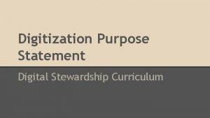 Digitization Purpose Statement Digital Stewardship Curriculum Digitization Purpose