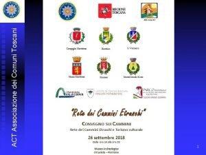ACT Associazione dei Comuni Toscani 1 ACT Associazione