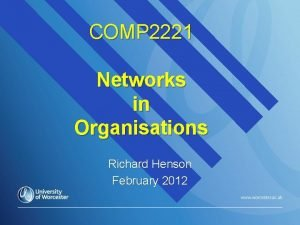 COMP 2221 Networks in Organisations Richard Henson February