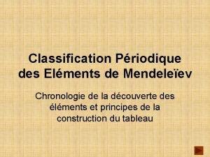 Classification Priodique des Elments de Mendeleev Chronologie de