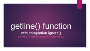 getline function with companion ignore INPUTTING AN ENTIRE