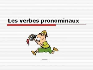 Les verbes pronominaux Les verbes pronominaux n On