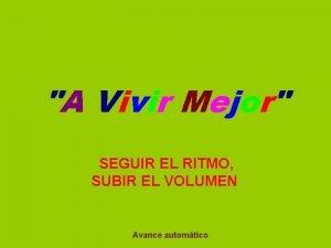 A Vivir Mejor SEGUIR EL RITMO SUBIR EL