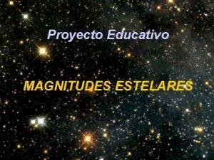 Proyecto Educativo MAGNITUDES ESTELARES Partes de la presentacin