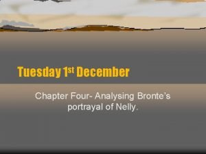 Tuesday 1 st December Chapter Four Analysing Brontes