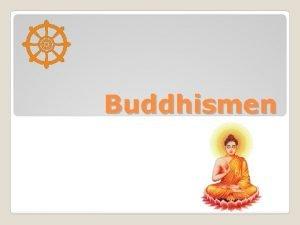 Buddhismen Utbredning i vrlden Allt lidande beror p