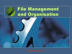 File Management and Organisation Copyright William Rowan 2007