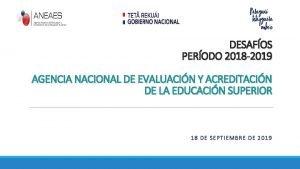 DESAFOS PERODO 2018 2019 AGENCIA NACIONAL DE EVALUACIN
