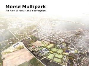 Mors Multipark fra Mark til Park altid i