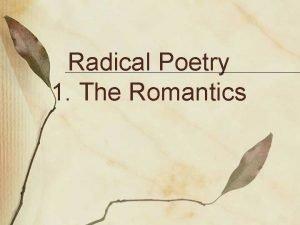 Radical Poetry 1 The Romantics Romantic Movement Beginnings