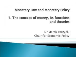 Monetary Law and Monetary Policy 1 The concept