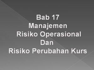 Bab 17 Manajemen Risiko Operasional Dan Risiko Perubahan