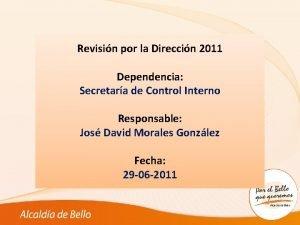 1 Revisin por la Direccin 2011 Dependencia Secretara