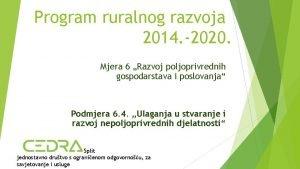 Program ruralnog razvoja 2014 2020 Mjera 6 Razvoj