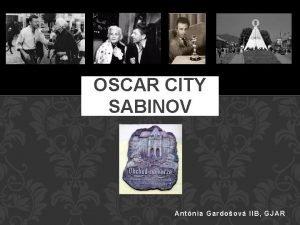 OSCAR CITY SABINOV Antnia Gardoov IIB GJAR THE