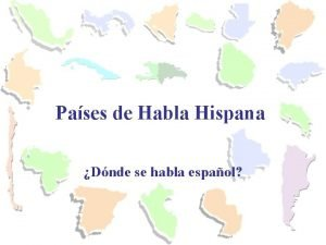 Pases de Habla Hispana Dnde se habla espaol