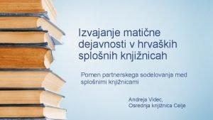 Izvajanje matine dejavnosti v hrvakih splonih knjinicah Pomen