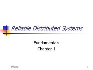 Reliable Distributed Systems Fundamentals Chapter 1 2202021 1