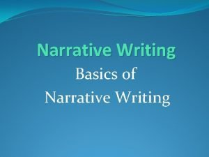 Narrative Writing Basics of Narrative Writing Purpose of