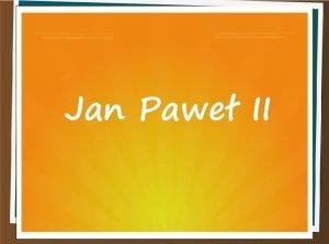 Jan Pawe II Dziecistwo Papie Jan Pawe II