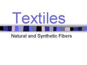 Textiles Natural and Synthetic Fibers Natural Fibers n
